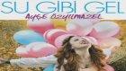 Ayşe Özyılmazel - Su Gibi Gel (Kaan Gökman Remix)