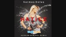 Hatice - Sarmaş Dolaş (Serkan Demirel Remix) 2014