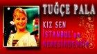 Tuğçe Pala - Kız Sen İstanbul'un Neresindensin