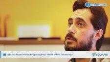Neden Endüstri Mühendisliğini Seçtiniz? Neden Bilkent Üniversitesi?