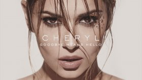 Cheryl - Goodbye Means Hello (Audio)