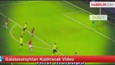 Galatasaraylıları Kızdıracak Video
