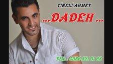 Tireli Ahmet - Dadeh