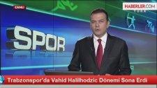 Trabzonspor'da Vahid Halilhodzic Dönemi Sona Erdi