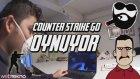 Teknolojiye Atarlanan Adam İle Counter Strike:Go