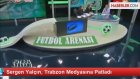 Sergen Yalçın, Trabzon Medyasına Patladı
