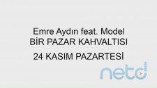 Emre Aydın - Bir Pazar Kahvaltısı (Feat. Model)