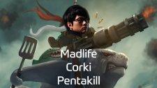 Madlife'tan Corki Pentakill!