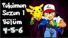 Pokemon 1. Sezon 4-5-6 Bölüm Tek Parça