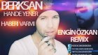 Berksan Feat Hande Yener - Haberi Var Mı ? ( Engin Özkan Remix )