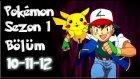 Pokemon 1. Sezon 10-11-12 Bölüm Tek Parça
