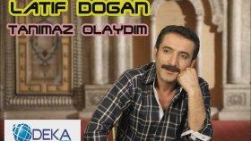 Latif Doğan - Tanımaz Olaydım