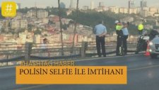 Boğaziçi Köprüsü'nde İntihar Eden Şahısla Selfie Çeken Polis