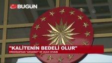 Cumhurbaşkanı Recep Tayyip Erdoğan - Kalitenin Bedeli Olur