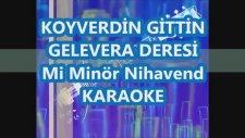 Koyverdin Gittin Mi Minör Nihavend Karaoke Gelevera Deresi