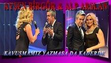 Ayşen Birgör & Alp Arslan - Kavuşmamız Yazmasa Da Kaderde