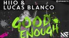 Hııo & Lucas Blanco - Good Enough (Out Now)