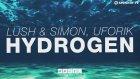 Lush & Simon, Uforik - Hydrogen (Out Now)