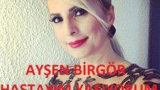 Ayşen Birgör - Hastayım Yaşıyorum