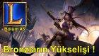 League Of Legends - Bronzlarla Başka Alem Bölüm 3