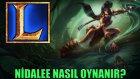 League Of Legends - Nidalee Nasıl Oynanır?