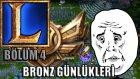 League Of Legends - Bronz Günlükleri Bölüm 4