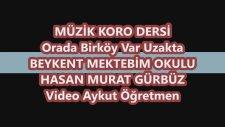 Orda Bir Köy Var Uzakta Beykent Mektebim Okulu Hasan Murat Gürbüz