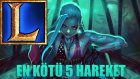 League Of Legends - En Kötü 5 Hareket