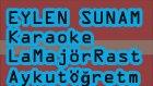 Eylen Sunam La Majör Rast Karaoke Md Altyapısı Şarkı Sözü
