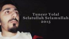 Tuncer Yolal - Selatullah Selamullah 2015 (ilahi dinle)