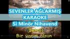 Sevenler Ağlarmış Si Minör Nihavend Karaoke Md Altyapısı Şarkı Sözü