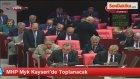 MHP Myk Kayseride Toplanacak