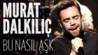 Murat Dalkılıç - Bu Nasıl Aşk (Canlı Performans)