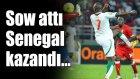 Moussa Sow Attı, Senegal Kazandı!