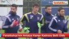 Fenerbahçenin Antalya Kampı Kadrosu Belli Oldu