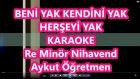 Beni Yak Kendini Yak Re Minör Nihavend Karaoke Md Altyapısı Şarkı Sözü
