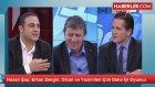Hasan Şaş: Erkan Zengin, Olcan ve Yasinden Çok Daha İyi Oyuncu