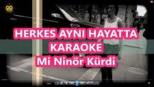 Herkes Aynı Hayatta Mi Minör Kürdi Karaoke Md Altyapısı Şarkı Sözü