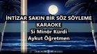 İNTİZAR SAKIN BİR SÖZ SÖYLEME Si Mnör Kürdi Karaoke Md Altyapısı