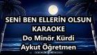 Seni Ben Ellerin Olsun Do Minör Kürdi Karaoke Md Altyapısı Şarkı Sözü