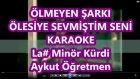 Ölmeyen Şarkı Ölesiye Sevmiştim La Diyez Minör Karaoke Md Altyapısı