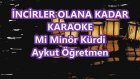 İncirler Olana Kadar Mi Minör Kürdi Karaoke Md Altyapısı Şarkı Sözü