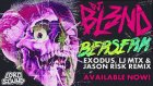 BERSERK ( EXODUS / LJ MTX / JASON RISK REMIX) - DJ BL3ND