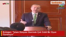 Erdoğan: İslam Dünyası Üzerinde Çok Ciddi Bir Oyun Oynanıyor