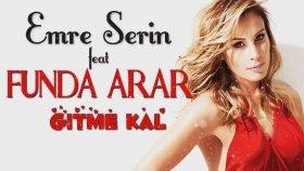 Emre Serin - Feat. Funda Arar - Gitme Kal