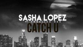 Sasha Lopez - Catch U ft. Angelika Vee