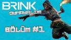 Brink # Bölüm: 1 # Brink 101