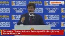 Davutoğlu: İkamet Adresini Bulamayan Kılıçdaroğlundan Muhtar Olabilir Mi?
