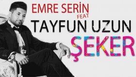 Emre Serin - Ft. Tayfun Uzun - Şeker