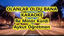 Olanlar Oldu Bana Re Minör Kürdi Karaoke